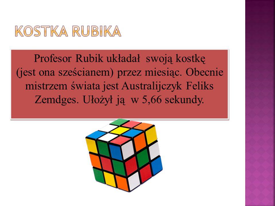 Profesor Rubik układał swoją kostkę (jest ona sześcianem) przez miesiąc. Obecnie mistrzem świata jest Australijczyk Feliks Zemdges. Ułożył ją w 5,66 s