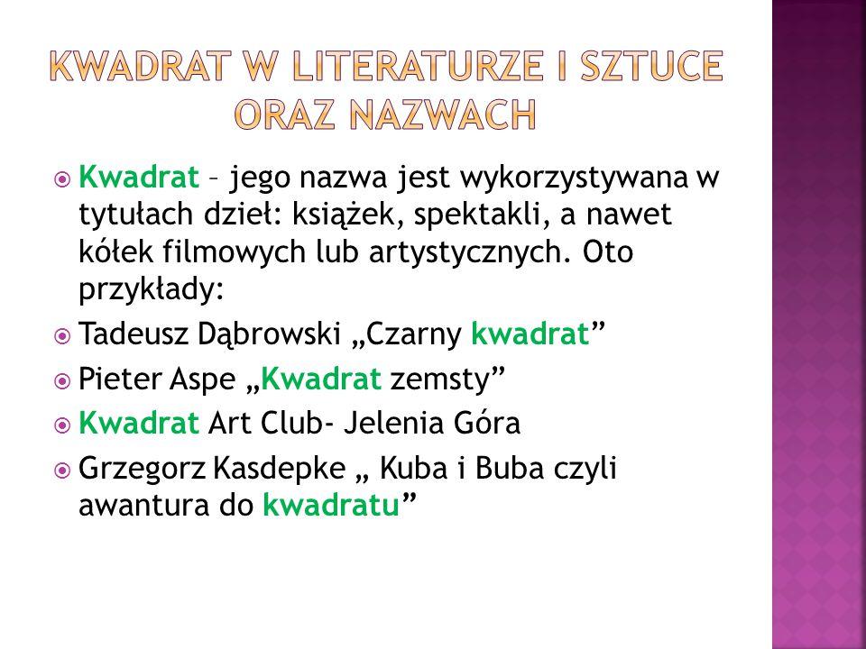  Kwadrat – jego nazwa jest wykorzystywana w tytułach dzieł: książek, spektakli, a nawet kółek filmowych lub artystycznych. Oto przykłady:  Tadeusz D