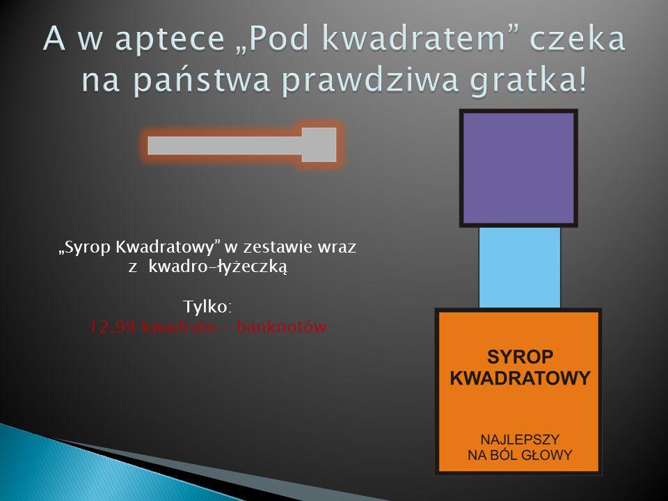 """""""Syrop Kwadratowy"""" w zestawie wraz z kwadro-łyżeczką Tylko: 12,99 kwadrato - banknotów"""