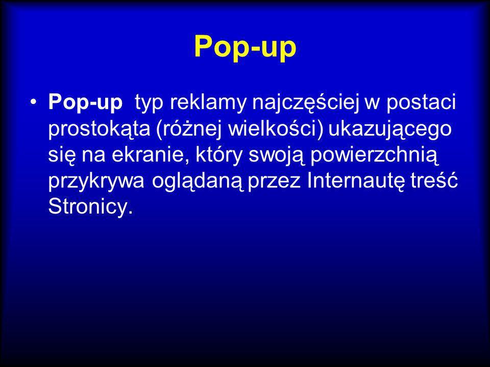 Pop-up Pop-up typ reklamy najczęściej w postaci prostokąta (różnej wielkości) ukazującego się na ekranie, który swoją powierzchnią przykrywa oglądaną