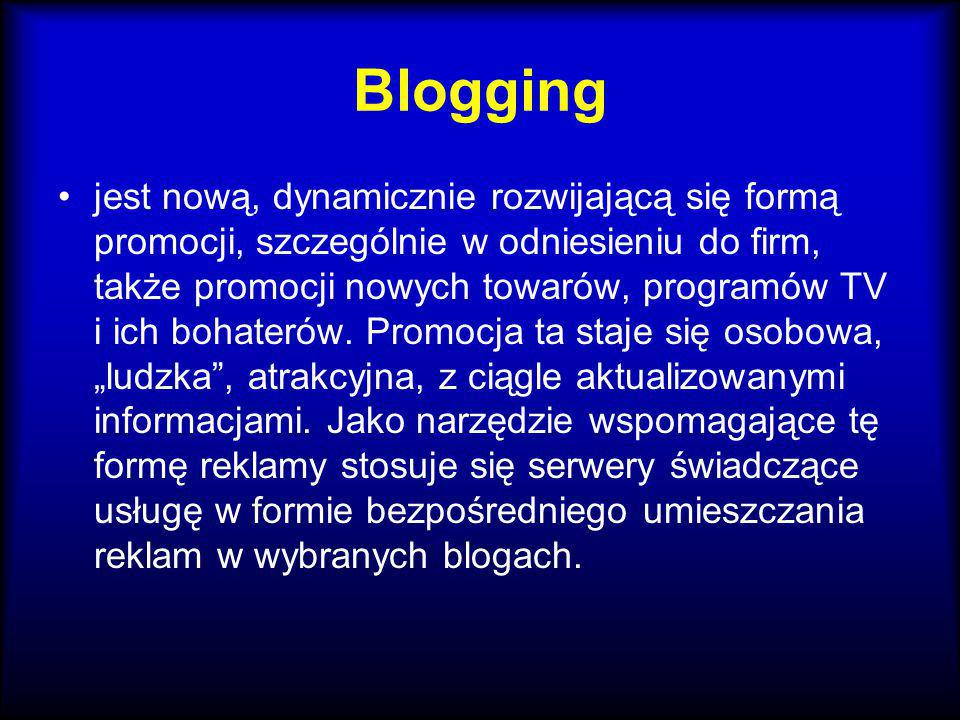 Blogging jest nową, dynamicznie rozwijającą się formą promocji, szczególnie w odniesieniu do firm, także promocji nowych towarów, programów TV i ich b