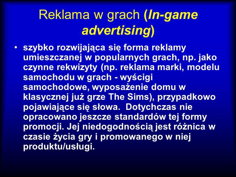 Reklama w grach (In-game advertising) szybko rozwijająca się forma reklamy umieszczanej w popularnych grach, np. jako czynne rekwizyty (np. reklama ma