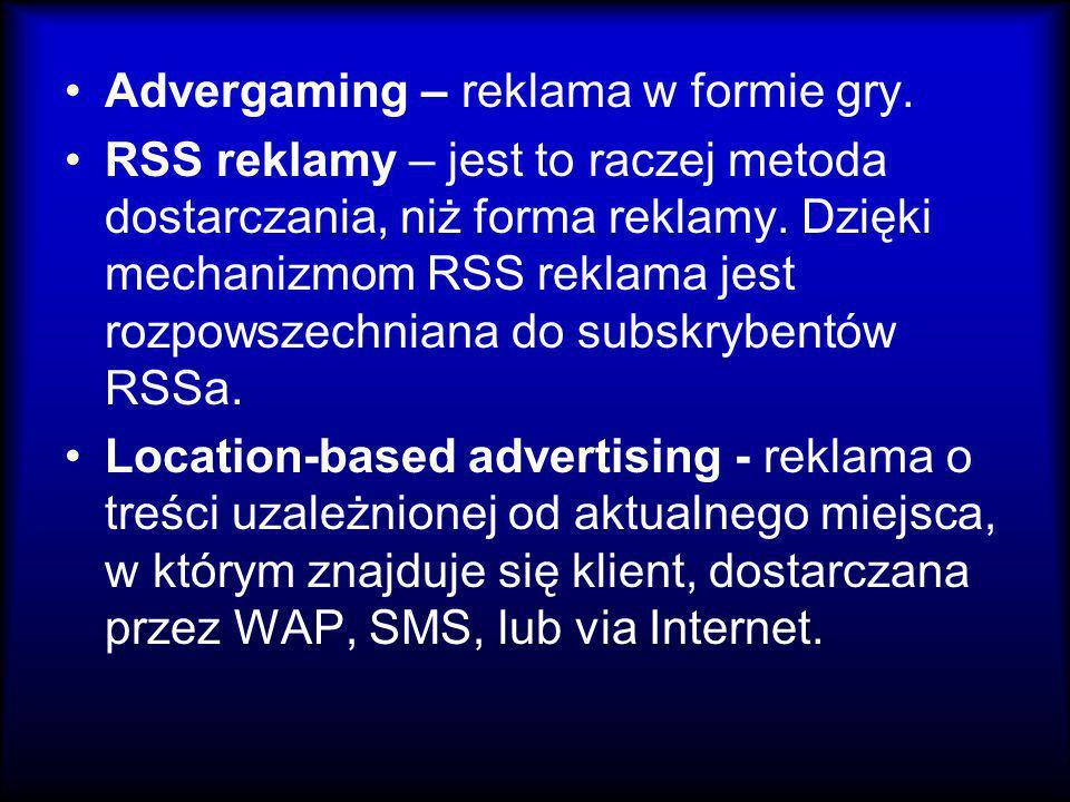 Advergaming – reklama w formie gry. RSS reklamy – jest to raczej metoda dostarczania, niż forma reklamy. Dzięki mechanizmom RSS reklama jest rozpowsze
