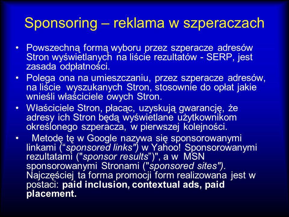 Sponsoring – reklama w szperaczach Powszechną formą wyboru przez szperacze adresów Stron wyświetlanych na liście rezultatów - SERP, jest zasada odpłat