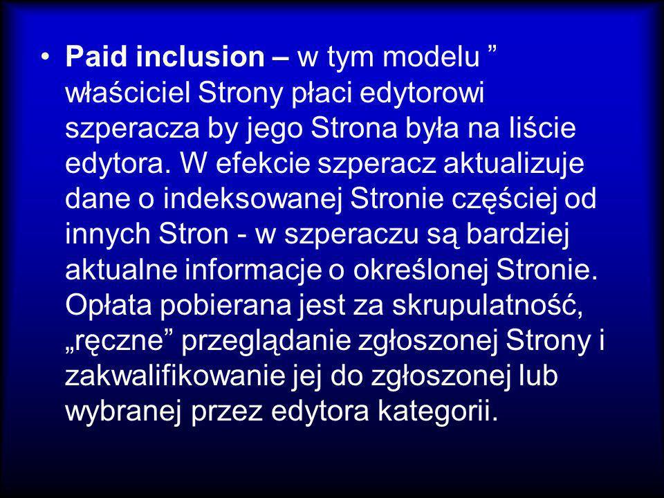 """Paid inclusion – w tym modelu """" właściciel Strony płaci edytorowi szperacza by jego Strona była na liście edytora. W efekcie szperacz aktualizuje dane"""