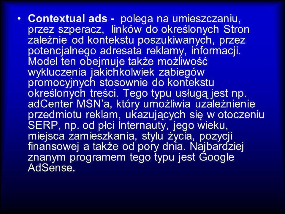 Contextual ads - polega na umieszczaniu, przez szperacz, linków do określonych Stron zależnie od kontekstu poszukiwanych, przez potencjalnego adresata