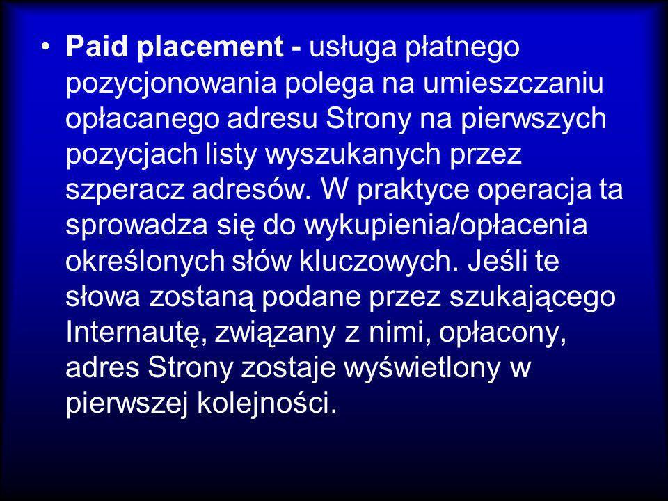 Paid placement - usługa płatnego pozycjonowania polega na umieszczaniu opłacanego adresu Strony na pierwszych pozycjach listy wyszukanych przez szpera