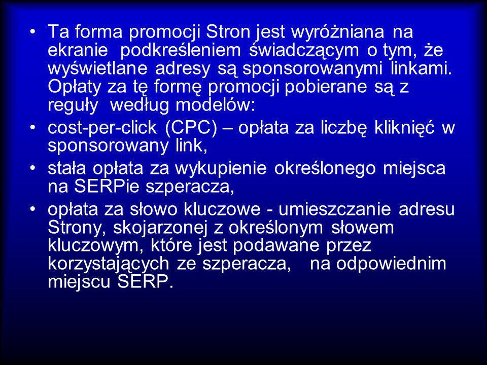 Ta forma promocji Stron jest wyróżniana na ekranie podkreśleniem świadczącym o tym, że wyświetlane adresy są sponsorowanymi linkami. Opłaty za tę form