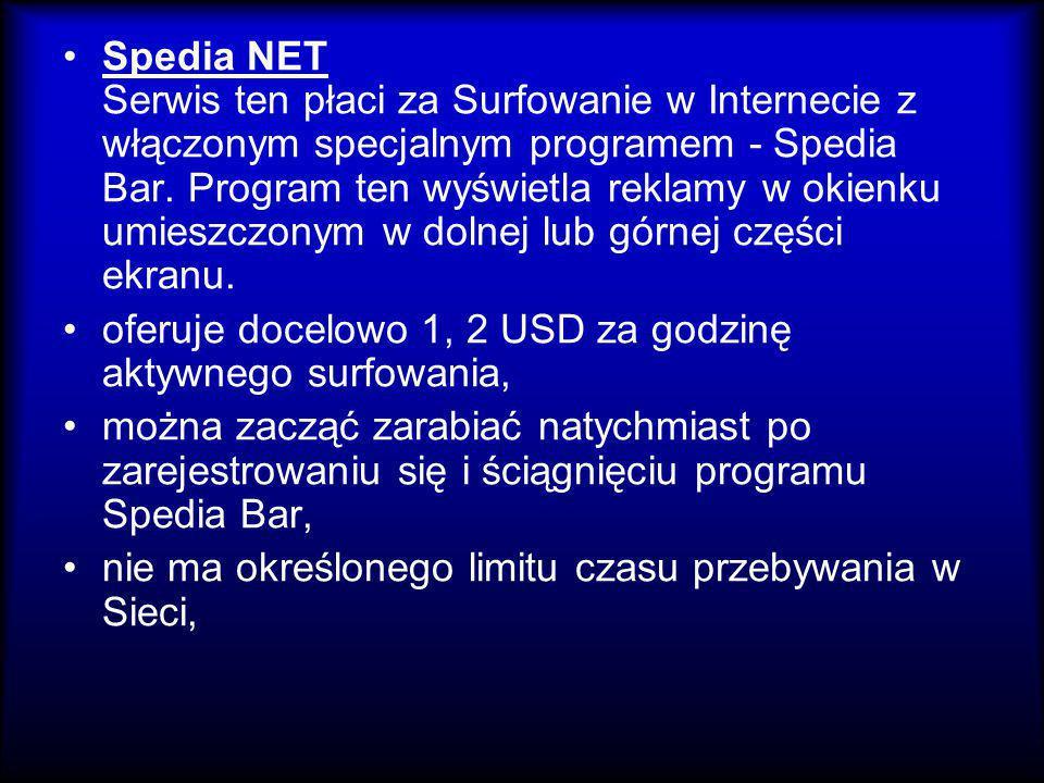 Spedia NET Serwis ten płaci za Surfowanie w Internecie z włączonym specjalnym programem - Spedia Bar. Program ten wyświetla reklamy w okienku umieszcz
