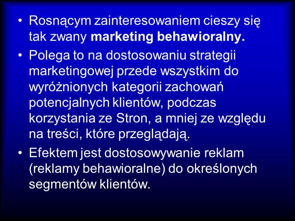 Rosnącym zainteresowaniem cieszy się tak zwany marketing behawioralny. Polega to na dostosowaniu strategii marketingowej przede wszystkim do wyróżnion