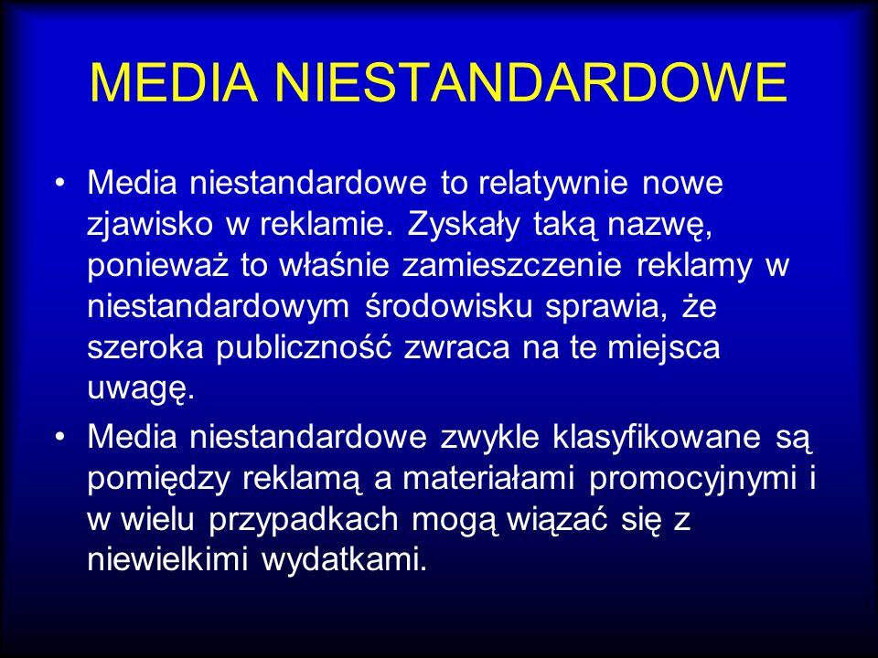 MEDIA NIESTANDARDOWE Media niestandardowe to relatywnie nowe zjawisko w reklamie. Zyskały taką nazwę, ponieważ to właśnie zamieszczenie reklamy w nies