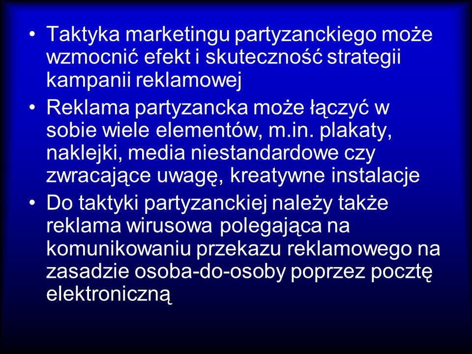 Taktyka marketingu partyzanckiego może wzmocnić efekt i skuteczność strategii kampanii reklamowej Reklama partyzancka może łączyć w sobie wiele elemen