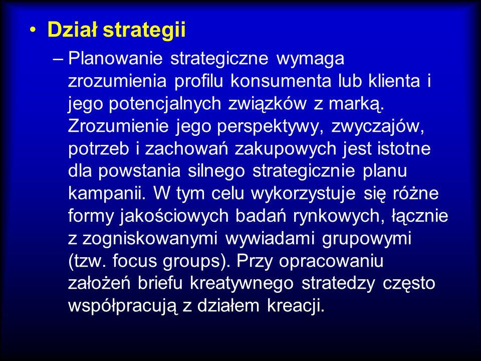 Dział strategii –Planowanie strategiczne wymaga zrozumienia profilu konsumenta lub klienta i jego potencjalnych związków z marką. Zrozumienie jego per
