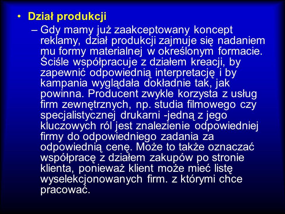 Dział produkcji –Gdy mamy już zaakceptowany koncept reklamy, dział produkcji zajmuje się nadaniem mu formy materialnej w określonym formacie. Ściśle w