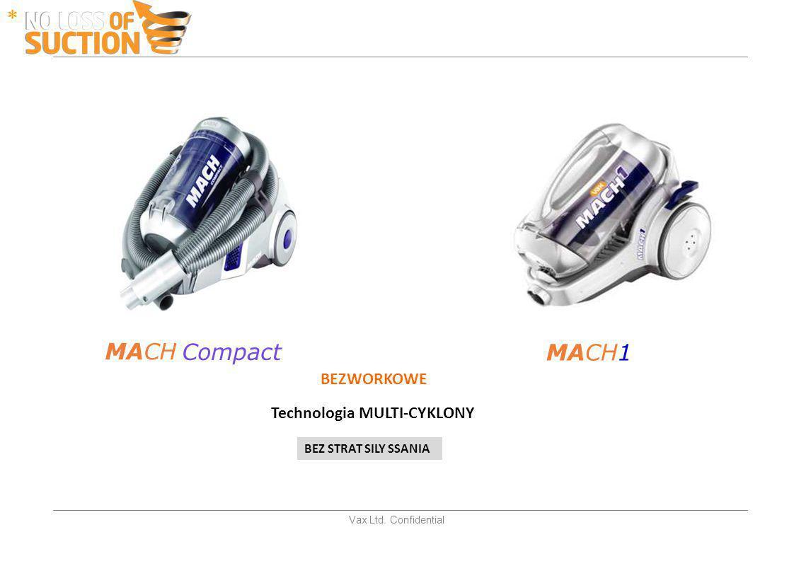 Vax Ltd. Confidential MACH MACH1 Compact BEZWORKOWE Technologia MULTI-CYKLONY BEZ STRAT SILY SSANIA *
