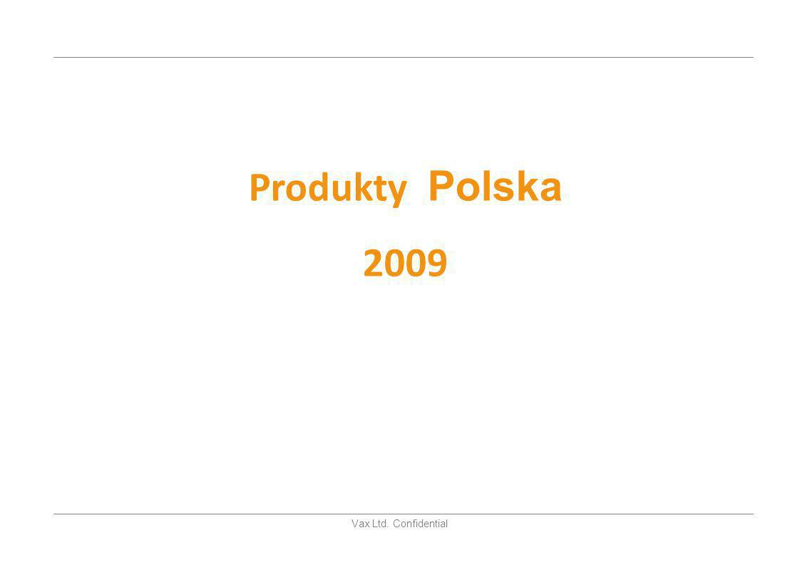 Vax Ltd. Confidential Produkty Polska 2009