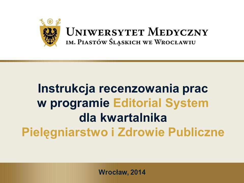 Instrukcja recenzowania prac w programie Editorial System dla kwartalnika Pielęgniarstwo i Zdrowie Publiczne Wrocław, 2014
