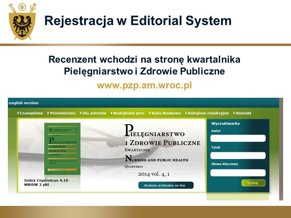 Rejestracja w Editorial System Recenzent wchodzi na stronę kwartalnika Pielęgniarstwo i Zdrowie Publiczne www.pzp.am.wroc.pl