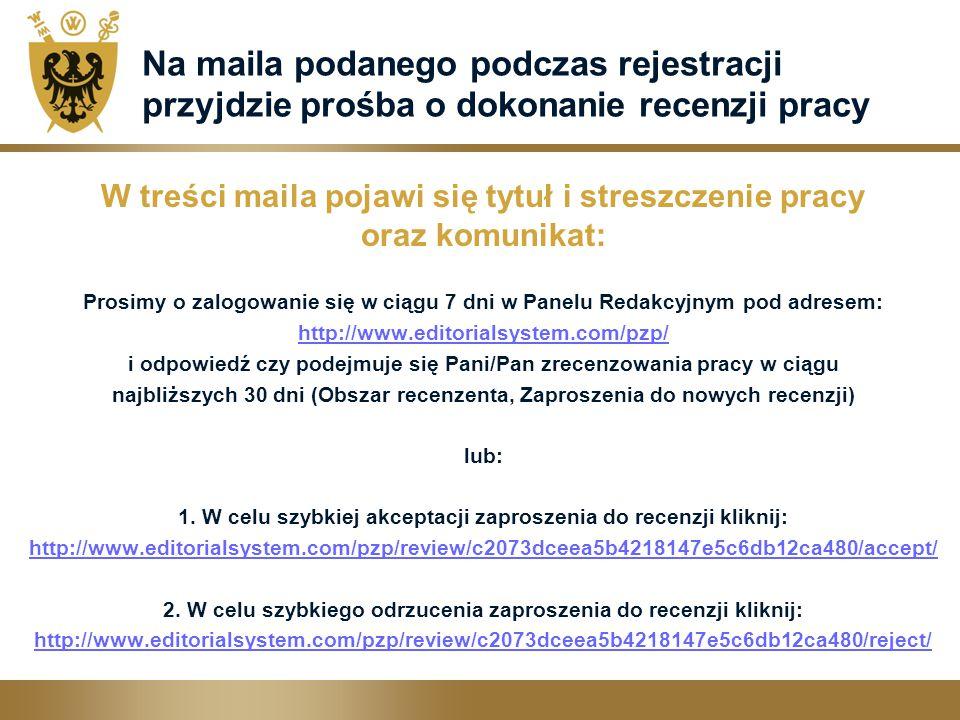 Na maila podanego podczas rejestracji przyjdzie prośba o dokonanie recenzji pracy W treści maila pojawi się tytuł i streszczenie pracy oraz komunikat: