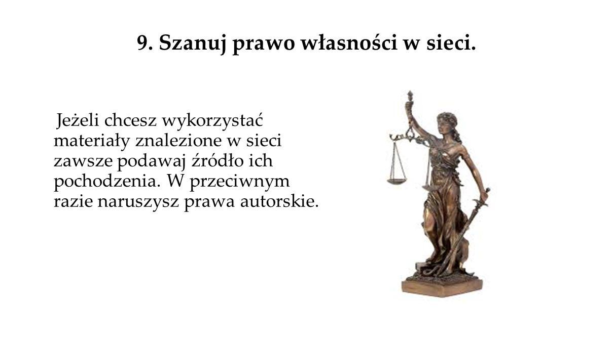 9.Szanuj prawo własności w sieci.