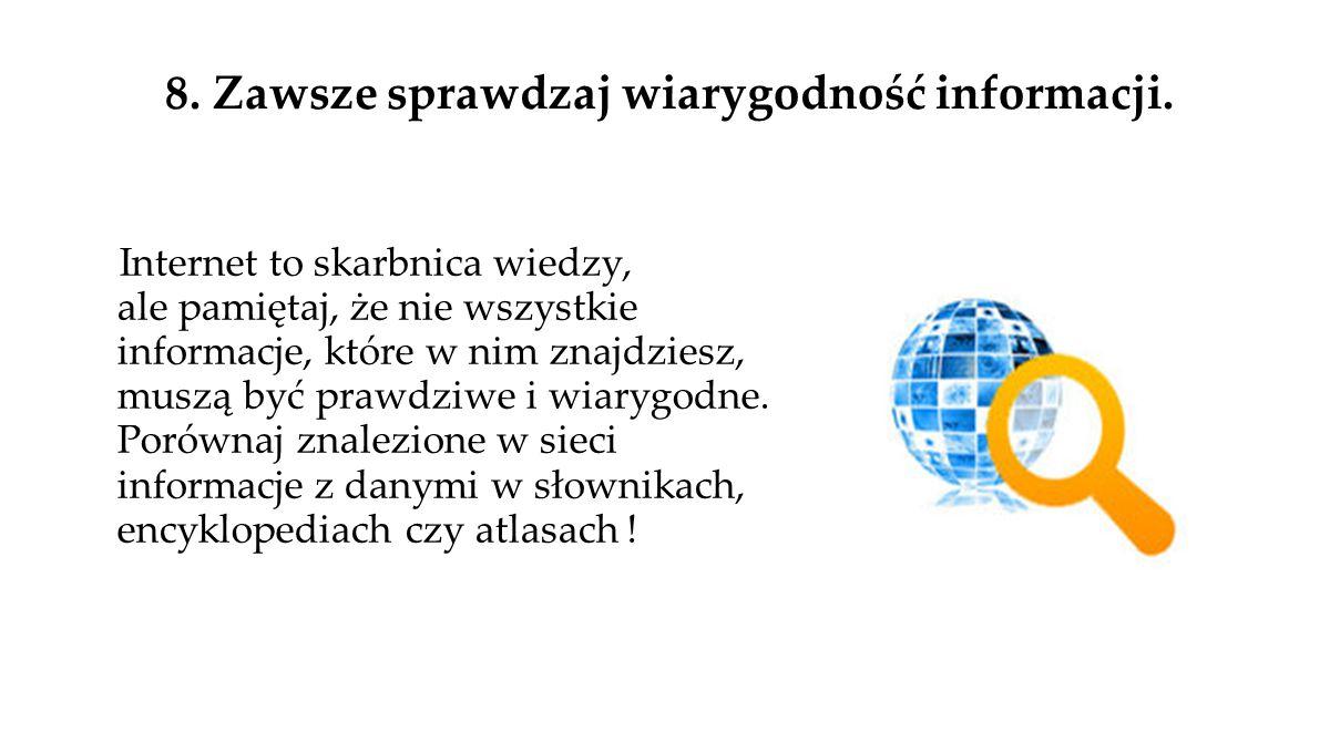 8.Zawsze sprawdzaj wiarygodność informacji.