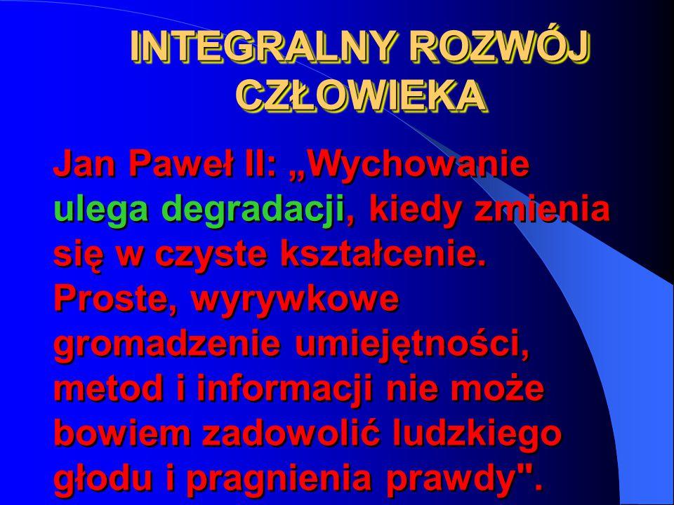 """Jan Paweł II: """"Wychowanie ulega degradacji, kiedy zmienia się w czyste kształcenie. Proste, wyrywkowe gromadzenie umiejętności, metod i informacji nie"""