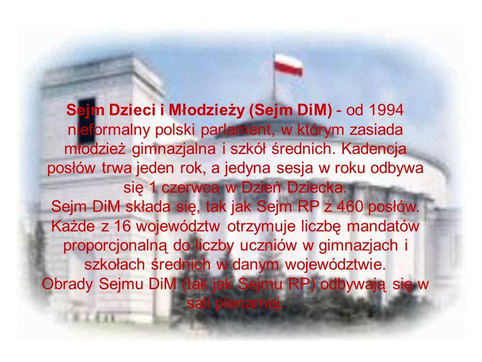 Sejm Dzieci i Młodzieży (Sejm DiM) - od 1994 nieformalny polski parlament, w którym zasiada młodzież gimnazjalna i szkół średnich. Kadencja posłów trw