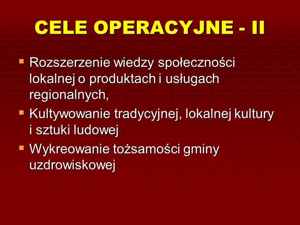 CELE OPERACYJNE - II  Rozszerzenie wiedzy społeczności lokalnej o produktach i usługach regionalnych,  Kultywowanie tradycyjnej, lokalnej kultury i