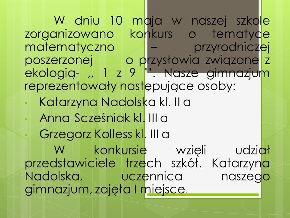 W dniu 10 maja w naszej szkole zorganizowano konkurs o tematyce matematyczno – przyrodniczej poszerzonej o przysłowia związane z ekologią-,, 1 z 9 ''.