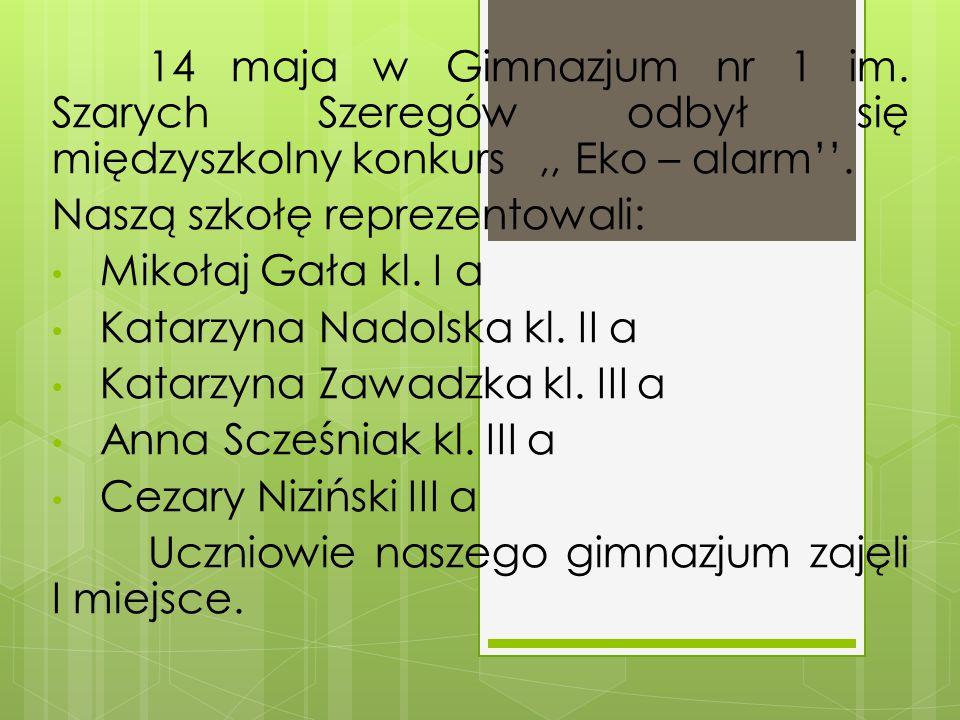 14 maja w Gimnazjum nr 1 im. Szarych Szeregów odbył się międzyszkolny konkurs,, Eko – alarm''. Naszą szkołę reprezentowali: Mikołaj Gała kl. I a Katar