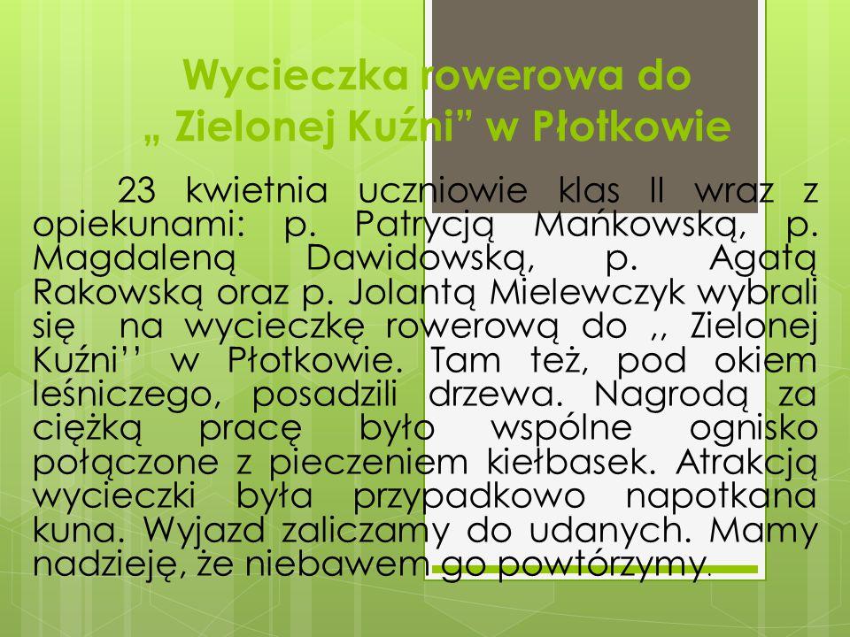 """Wycieczka rowerowa do """" Zielonej Kuźni"""" w Płotkowie 23 kwietnia uczniowie klas II wraz z opiekunami: p. Patrycją Mańkowską, p. Magdaleną Dawidowską, p"""