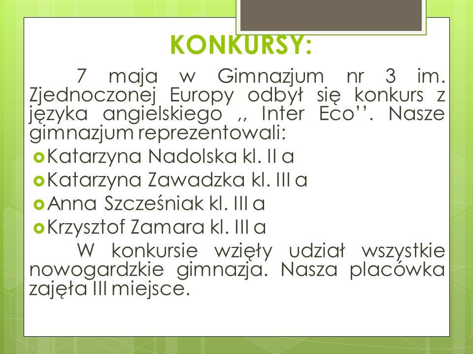 KONKURSY: 7 maja w Gimnazjum nr 3 im. Zjednoczonej Europy odbył się konkurs z języka angielskiego,, Inter Eco''. Nasze gimnazjum reprezentowali:  Kat