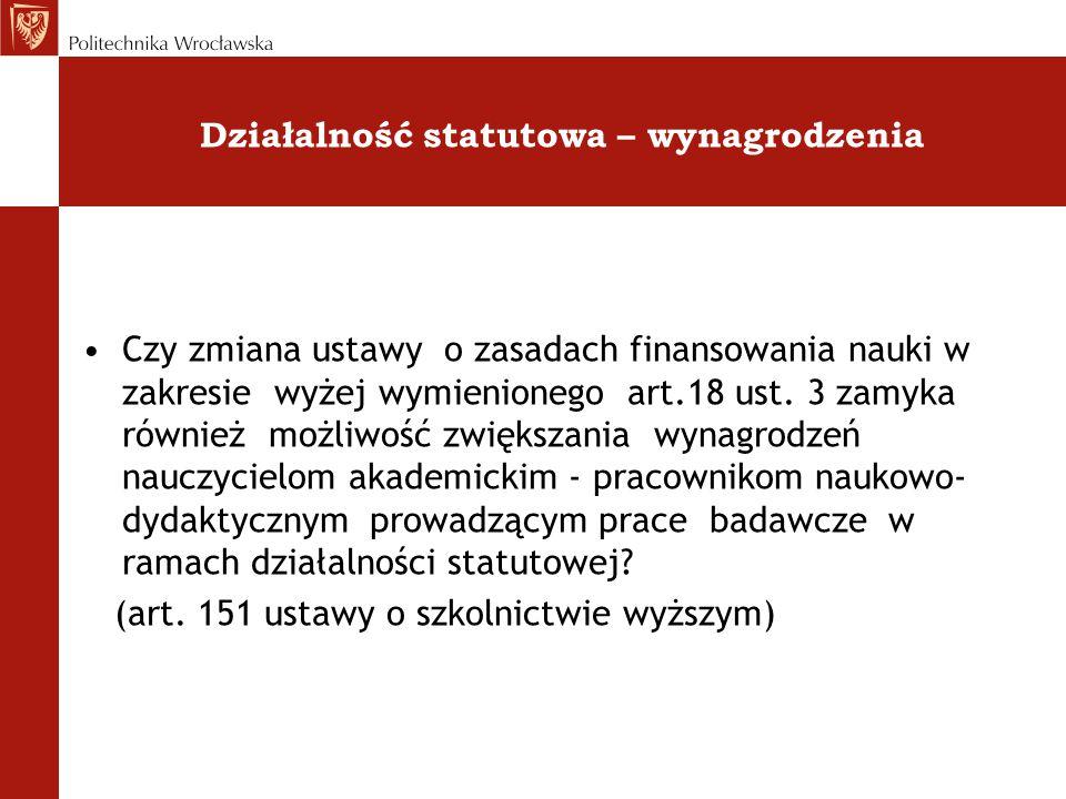 Działalność statutowa – wynagrodzenia Czy zmiana ustawy o zasadach finansowania nauki w zakresie wyżej wymienionego art.18 ust. 3 zamyka również możli