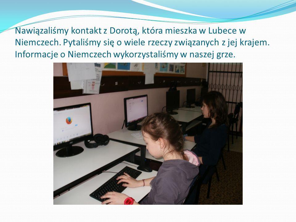 Nawiązaliśmy kontakt z Dorotą, która mieszka w Lubece w Niemczech.
