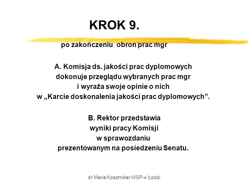 dr Maria Koszmider WSP w Łodzi KROK 9. po zakończeniu obron prac mgr A. Komisja ds. jakości prac dyplomowych dokonuje przeglądu wybranych prac mgr i w