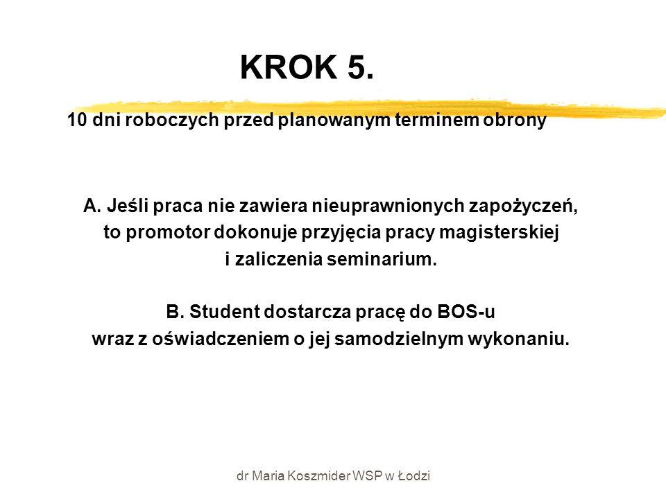 dr Maria Koszmider WSP w Łodzi KROK 5. 10 dni roboczych przed planowanym terminem obrony A. Jeśli praca nie zawiera nieuprawnionych zapożyczeń, to pro