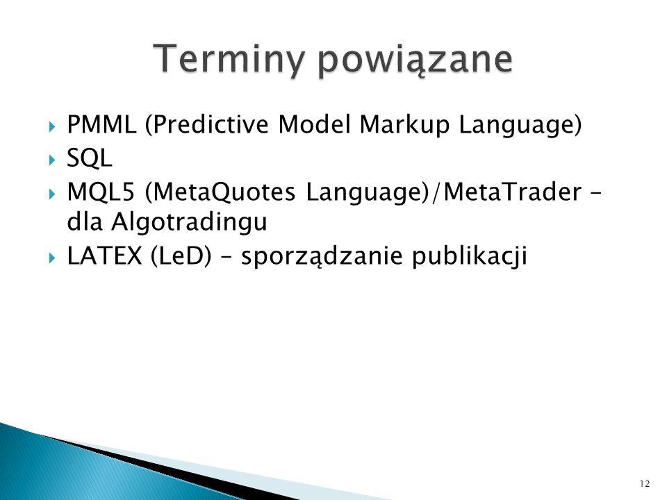  PMML (Predictive Model Markup Language)  SQL  MQL5 (MetaQuotes Language)/MetaTrader – dla Algotradingu  LATEX (LeD) – sporządzanie publikacji 12