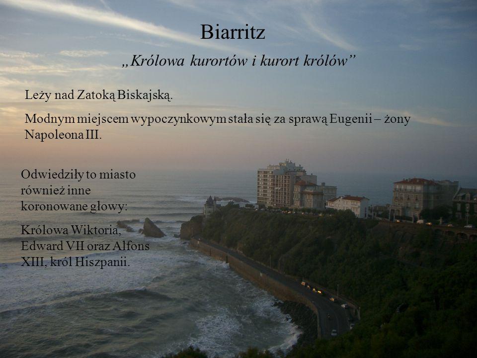 """Biarritz """"Królowa kurortów i kurort królów"""" Leży nad Zatoką Biskajską. Modnym miejscem wypoczynkowym stała się za sprawą Eugenii – żony Napoleona III."""