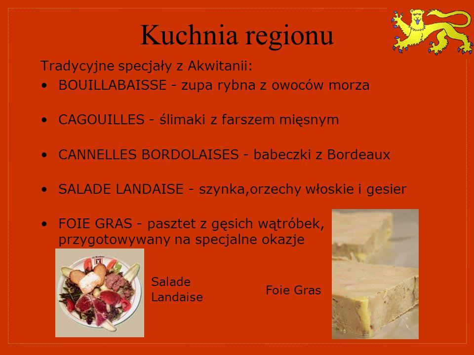 Kuchnia regionu Tradycyjne specjały z Akwitanii: BOUILLABAISSE - zupa rybna z owoców morza CAGOUILLES - ślimaki z farszem mięsnym CANNELLES BORDOLAISE