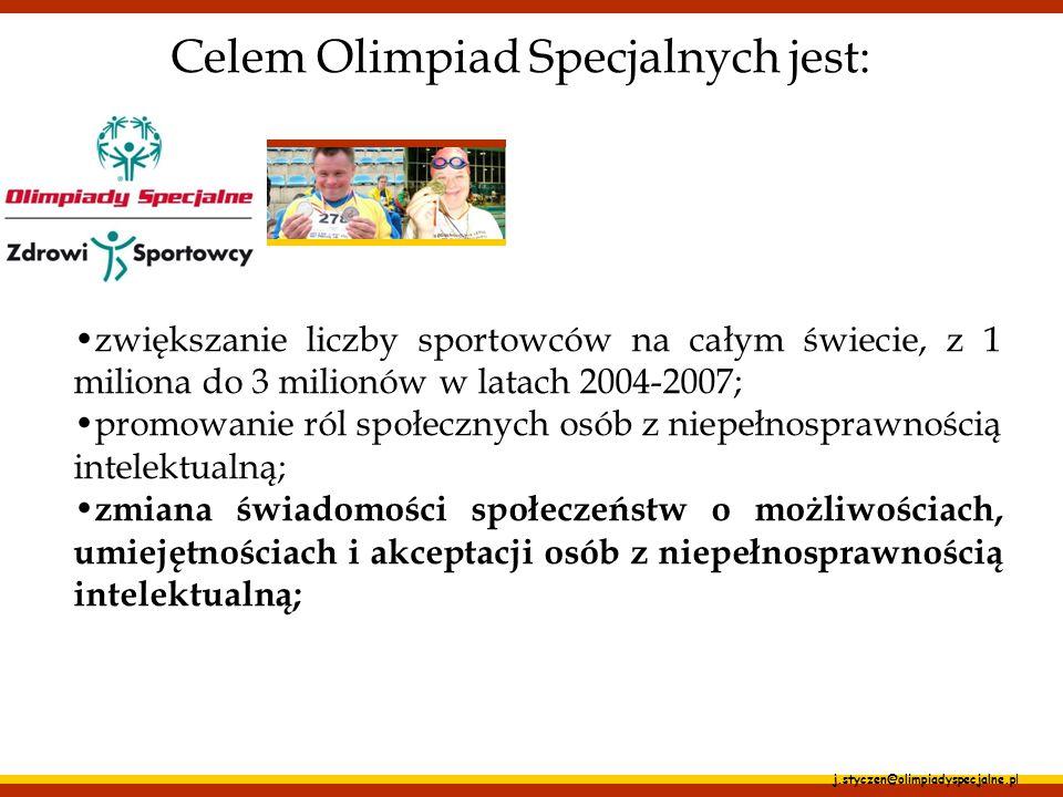 j.styczen@olimpiadyspecjalne.pl Celem Olimpiad Specjalnych jest: zwiększanie liczby sportowców na całym świecie, z 1 miliona do 3 milionów w latach 20