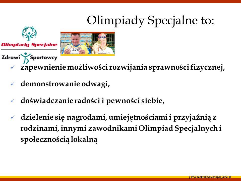 j.styczen@olimpiadyspecjalne.pl Olimpiady Specjalne to: zapewnienie możliwości rozwijania sprawności fizycznej, demonstrowanie odwagi, doświadczanie r