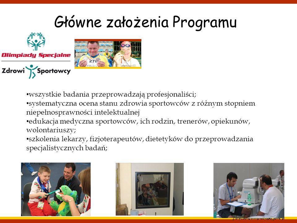 j.styczen@olimpiadyspecjalne.pl Główne założenia Programu wszystkie badania przeprowadzają profesjonaliści; systematyczna ocena stanu zdrowia sportowc