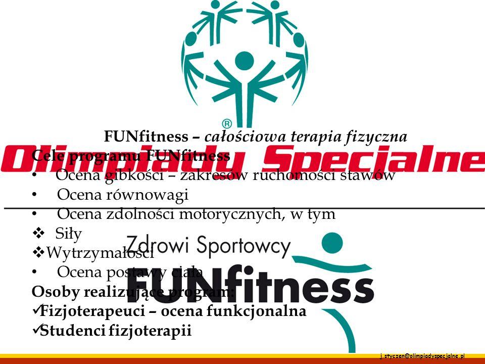 j.styczen@olimpiadyspecjalne.pl FUNfitness – całościowa terapia fizyczna Cele programu FUNfitness Ocena gibkości – zakresów ruchomości stawów Ocena ró