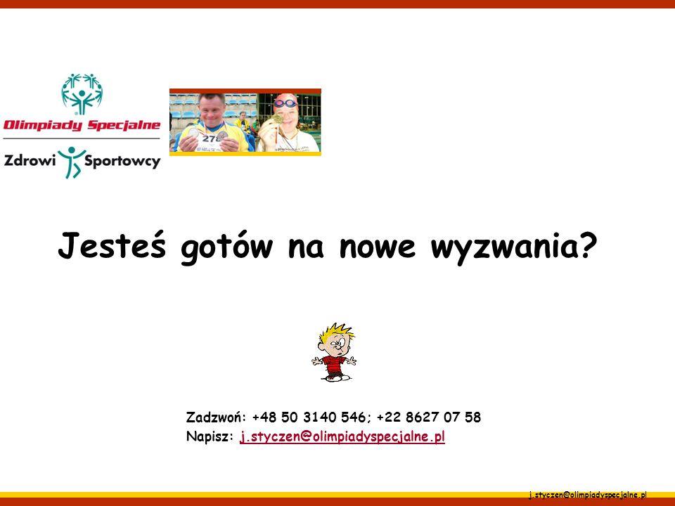 j.styczen@olimpiadyspecjalne.pl Jesteś gotów na nowe wyzwania? Zadzwoń: +48 50 3140 546; +22 8627 07 58 Napisz: j.styczen@olimpiadyspecjalne.plj.stycz