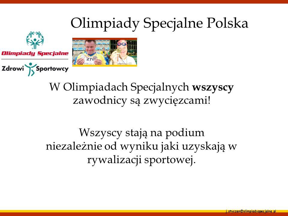 j.styczen@olimpiadyspecjalne.pl W Olimpiadach Specjalnych wszyscy zawodnicy są zwycięzcami! Wszyscy stają na podium niezależnie od wyniku jaki uzyskaj