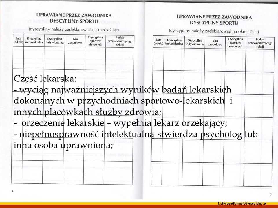 j.styczen@olimpiadyspecjalne.pl Książeczka sportowo-lekarska zawodnika Część lekarska: - wyciąg najważniejszych wyników badań lekarskich dokonanych w