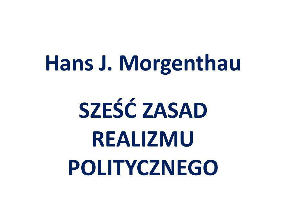 6.Zatem różnica między realizmem politycznym a innymi szkołami myślenia jest równie rzeczywista, co głęboka.