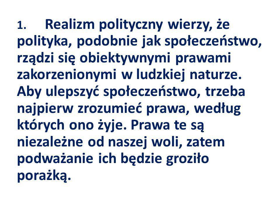 2.Drogowskazem, który pomaga realizmowi politycznemu odnaleźć się w gąszczu polityki międzynarodowej, jest pojęcie interesu zdefiniowanego w kategoriach potęgi.