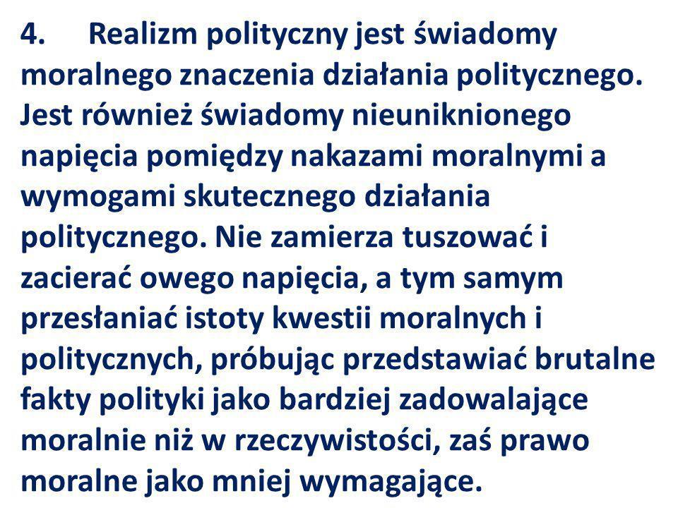 5.Realizm polityczny odmawia utożsamiania moralnych aspiracji konkretnego narodu i uniwersalnymi prawami, które rządzą wszechświatem.