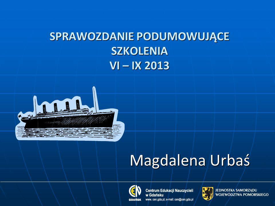 SPRAWOZDANIE PODUMOWUJĄCE SZKOLENIA VI – IX 2013 Magdalena Urbaś